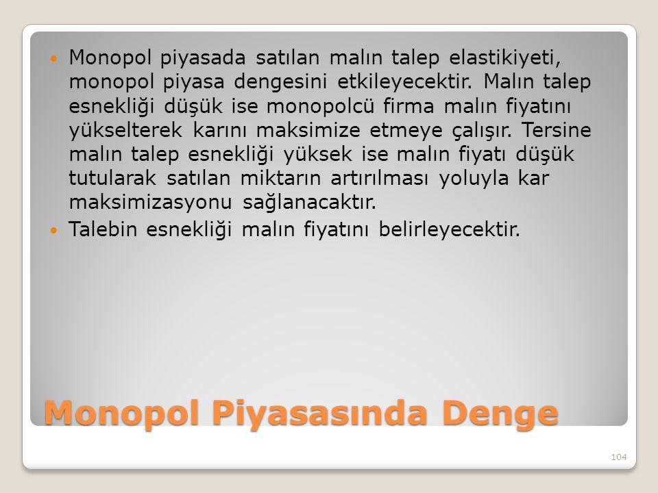 Monopol Piyasasında Denge Monopol piyasada satılan malın talep elastikiyeti, monopol piyasa dengesini etkileyecektir.