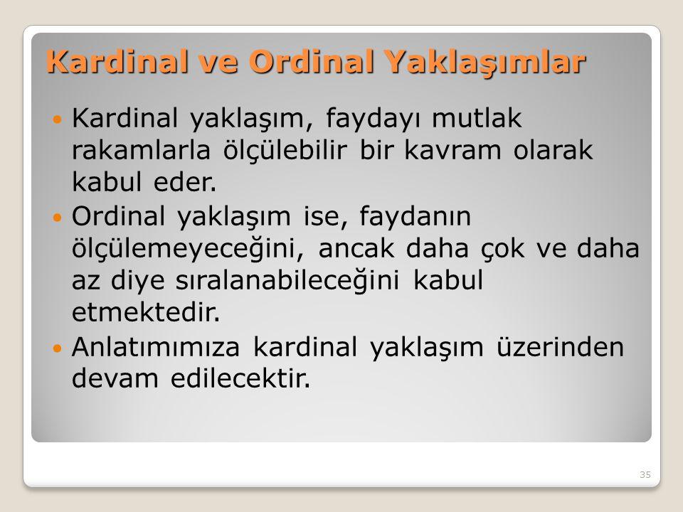 Kardinal ve Ordinal Yaklaşımlar Kardinal yaklaşım, faydayı mutlak rakamlarla ölçülebilir bir kavram olarak kabul eder. Ordinal yaklaşım ise, faydanın