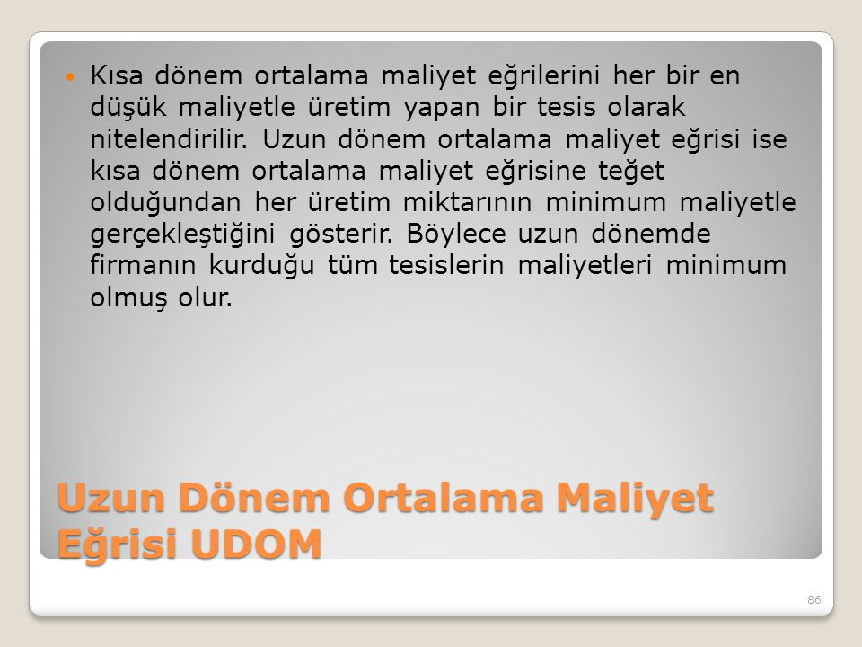 Uzun Dönem Ortalama Maliyet Eğrisi UDOM Kısa dönem ortalama maliyet eğrilerini her bir en düşük maliyetle üretim yapan bir tesis olarak nitelendirilir