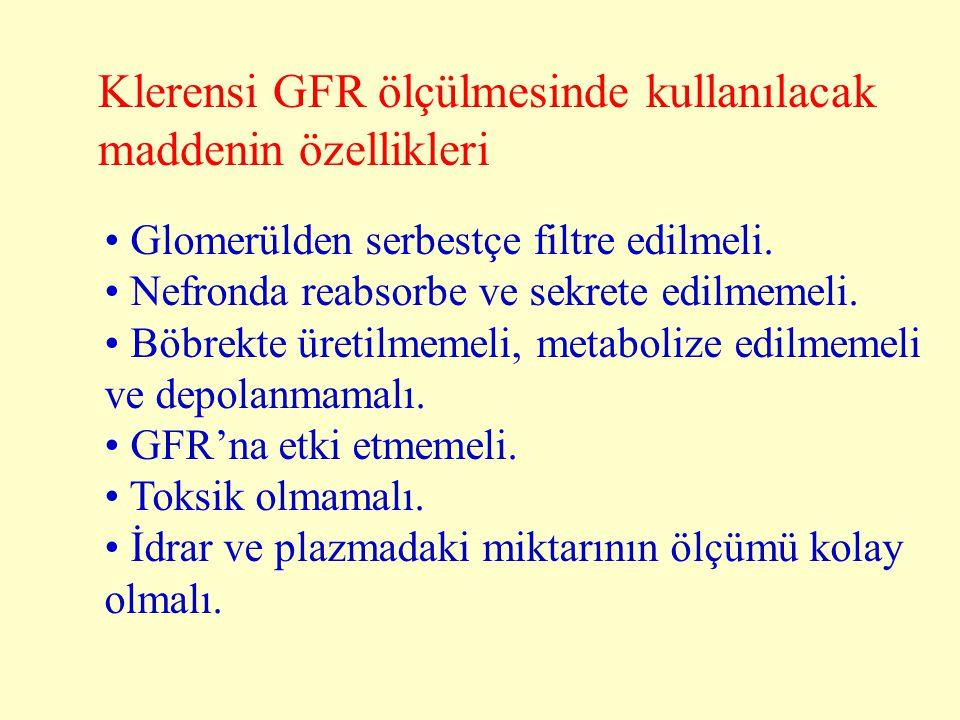 Klerensi GFR ölçülmesinde kullanılacak maddenin özellikleri Glomerülden serbestçe filtre edilmeli. Nefronda reabsorbe ve sekrete edilmemeli. Böbrekte