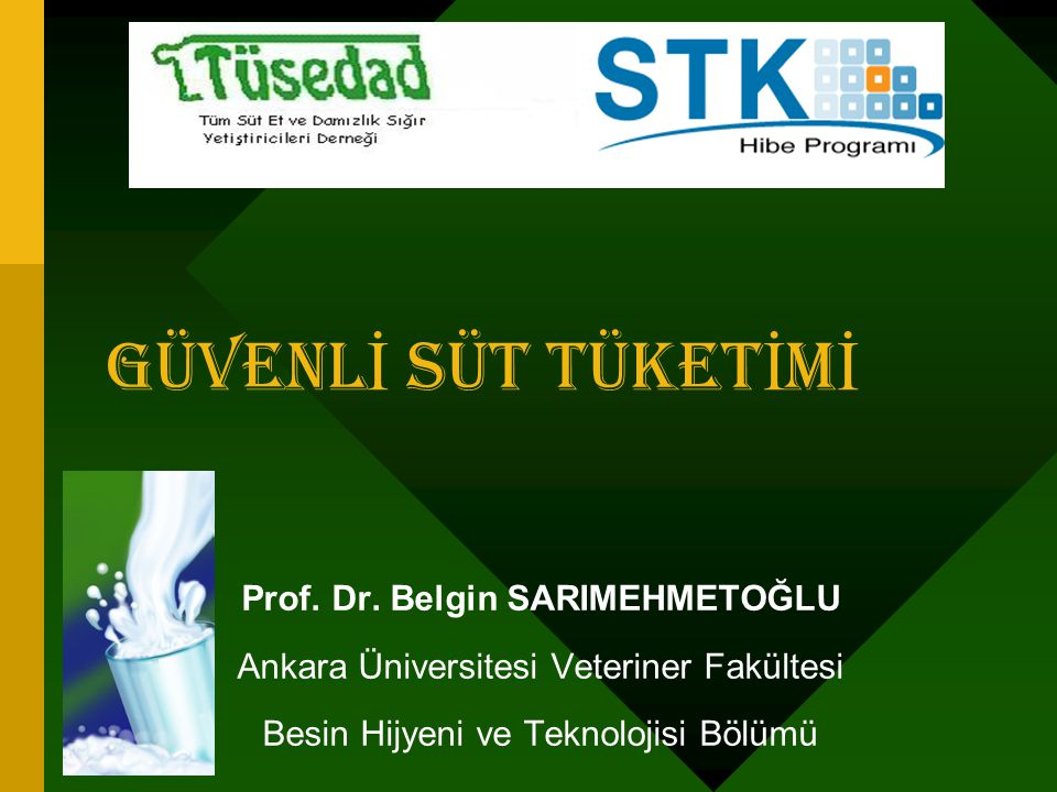 GÜVENL İ SÜT TÜKET İ M İ Prof. Dr. Belgin SARIMEHMETOĞLU Ankara Üniversitesi Veteriner Fakültesi Besin Hijyeni ve Teknolojisi Bölümü