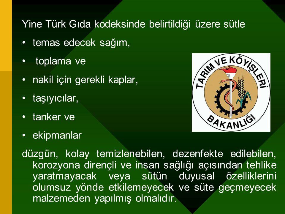Yine Türk Gıda kodeksinde belirtildiği üzere sütle temas edecek sağım, toplama ve nakil için gerekli kaplar, taşıyıcılar, tanker ve ekipmanlar düzgün,