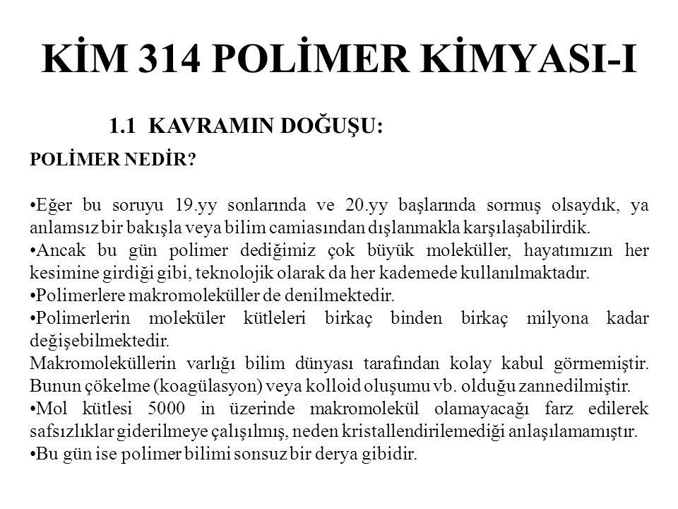 KİM 314 POLİMER KİMYASI-I 1.1 KAVRAMIN DOĞUŞU: POLİMER NEDİR? Eğer bu soruyu 19.yy sonlarında ve 20.yy başlarında sormuş olsaydık, ya anlamsız bir bak