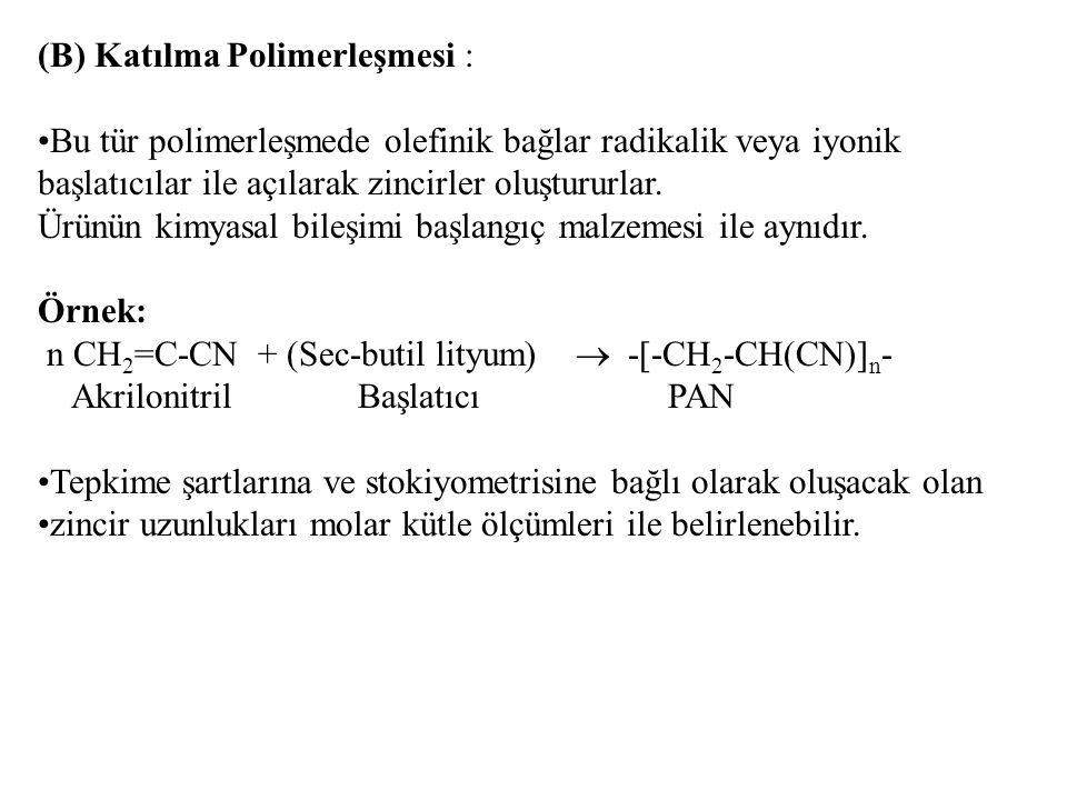 (B) Katılma Polimerleşmesi : Bu tür polimerleşmede olefinik bağlar radikalik veya iyonik başlatıcılar ile açılarak zincirler oluştururlar. Ürünün kimy