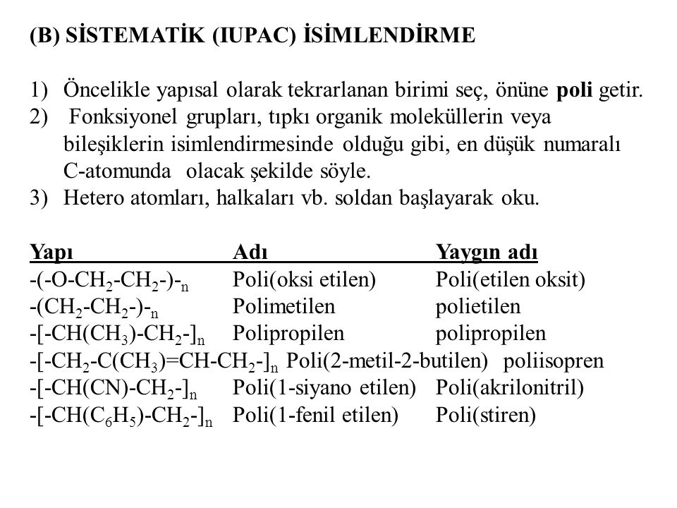 (B) SİSTEMATİK (IUPAC) İSİMLENDİRME 1)Öncelikle yapısal olarak tekrarlanan birimi seç, önüne poli getir. 2) Fonksiyonel grupları, tıpkı organik molekü