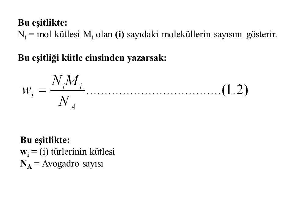 Bu eşitlikte: N i = mol kütlesi M i olan (i) sayıdaki moleküllerin sayısını gösterir. Bu eşitliği kütle cinsinden yazarsak: Bu eşitlikte: w i = (i) tü