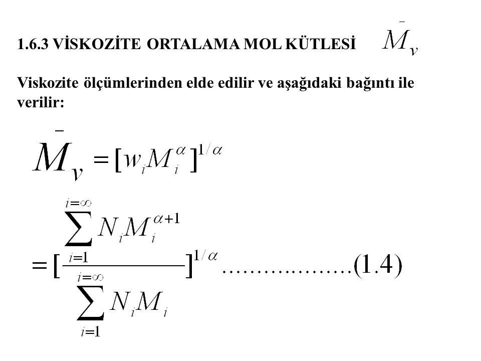 1.6.3 VİSKOZİTE ORTALAMA MOL KÜTLESİ Viskozite ölçümlerinden elde edilir ve aşağıdaki bağıntı ile verilir: