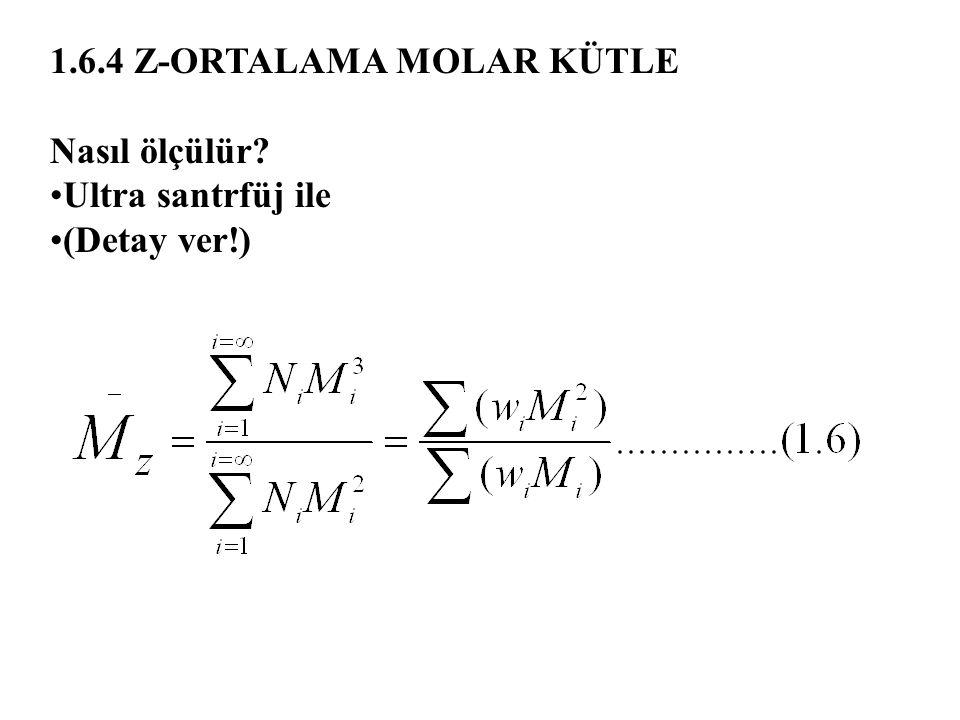 1.6.4 Z-ORTALAMA MOLAR KÜTLE Nasıl ölçülür? Ultra santrfüj ile (Detay ver!)