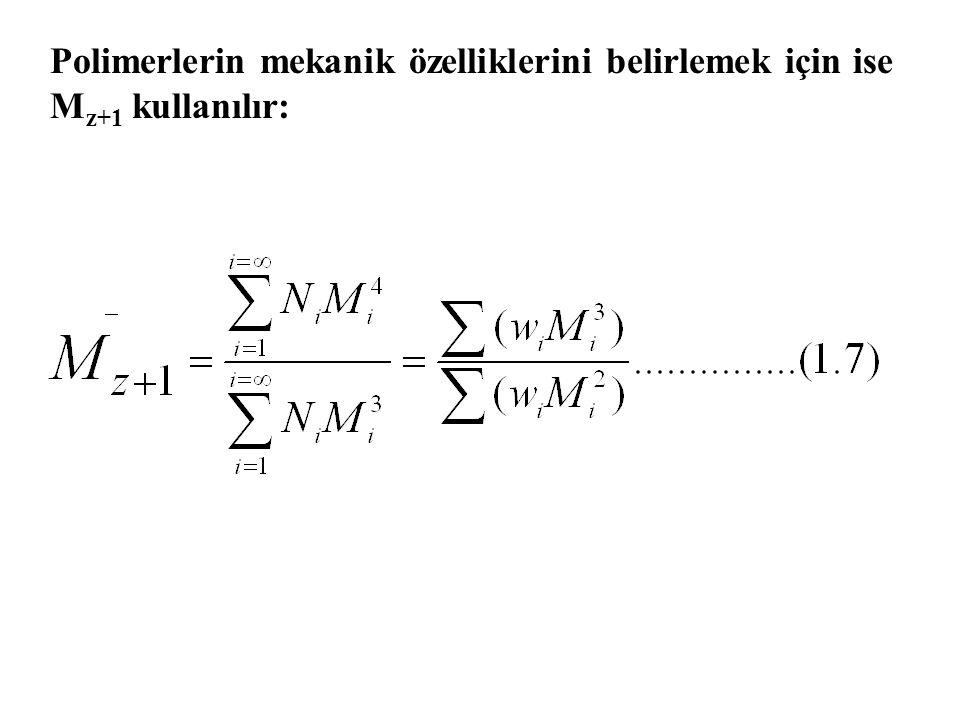 Polimerlerin mekanik özelliklerini belirlemek için ise M z+1 kullanılır: