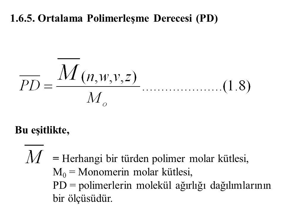 1.6.5. Ortalama Polimerleşme Derecesi (PD) Bu eşitlikte, = Herhangi bir türden polimer molar kütlesi, M 0 = Monomerin molar kütlesi, PD = polimerlerin