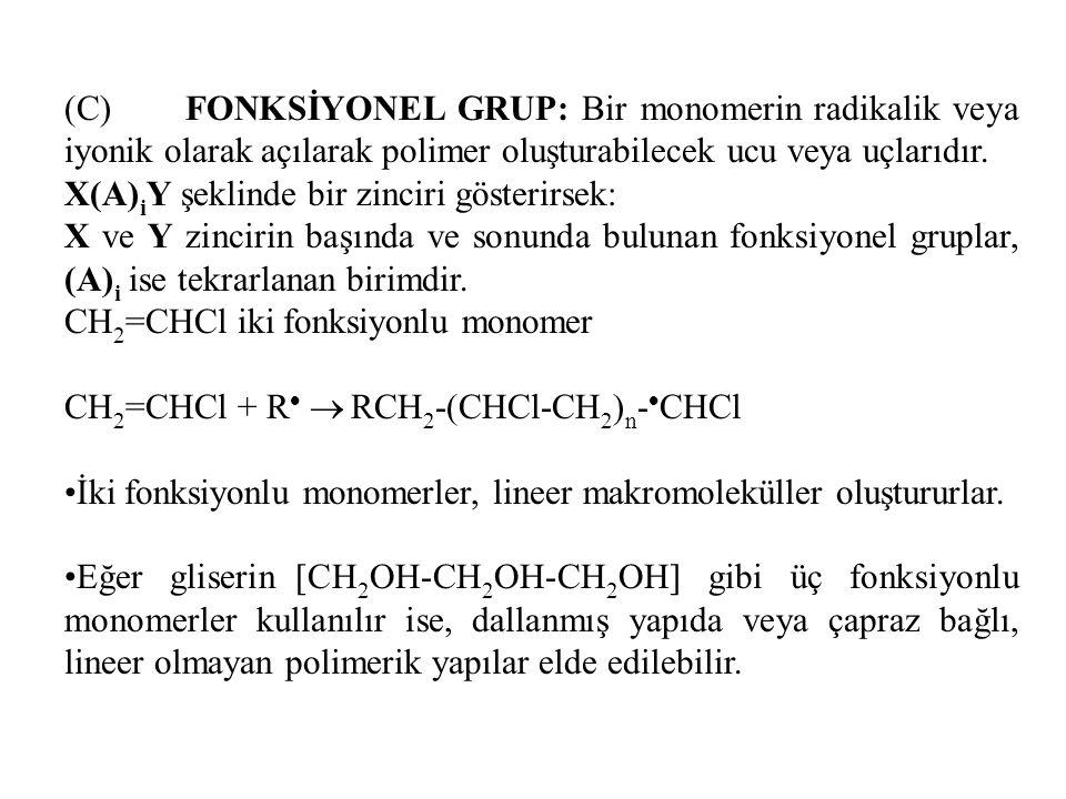 (C) FONKSİYONEL GRUP: Bir monomerin radikalik veya iyonik olarak açılarak polimer oluşturabilecek ucu veya uçlarıdır. X(A) i Y şeklinde bir zinciri gö