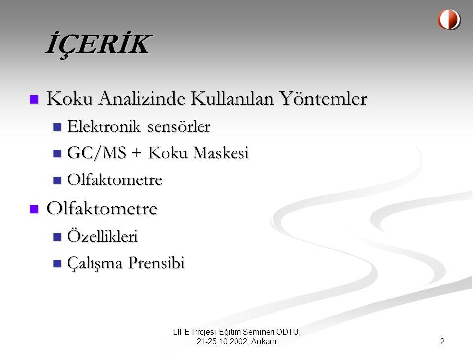 LIFE Projesi-Eğitim Semineri ODTÜ, 21-25.10.2002 Ankara 1 OLFAKTOMETRE GENEL İLKELER Hazırlayan: Çevre Müh.