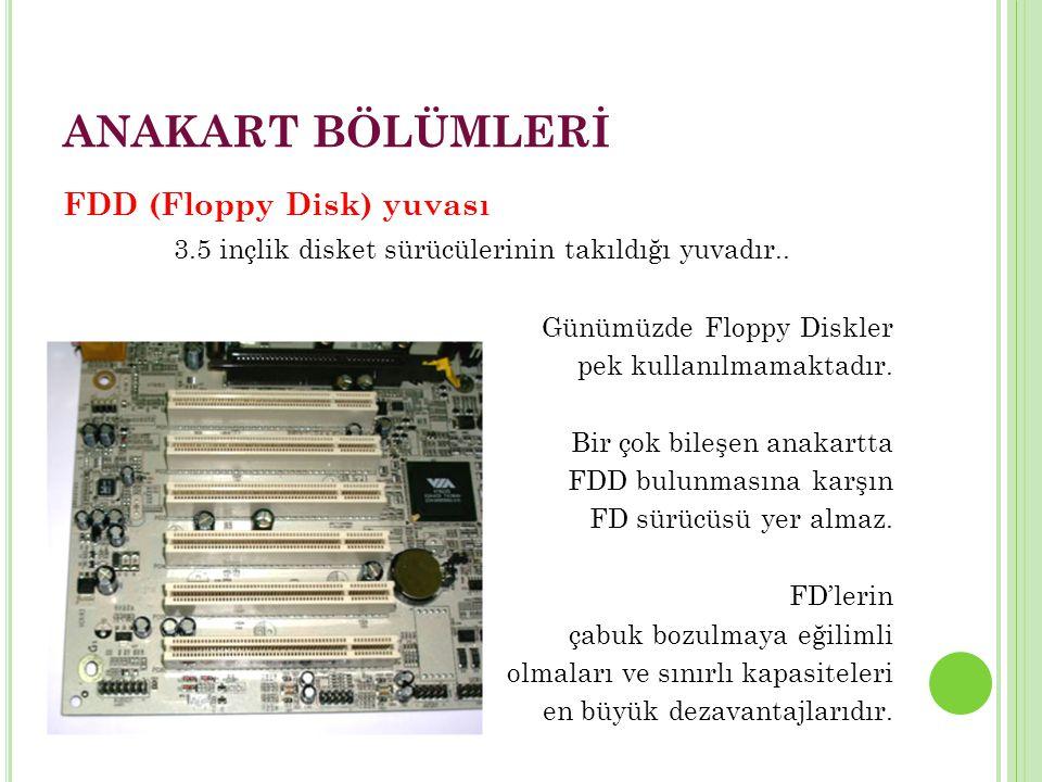 ANAKART BÖLÜMLERİ FDD (Floppy Disk) yuvası 3.5 inçlik disket sürücülerinin takıldığı yuvadır..