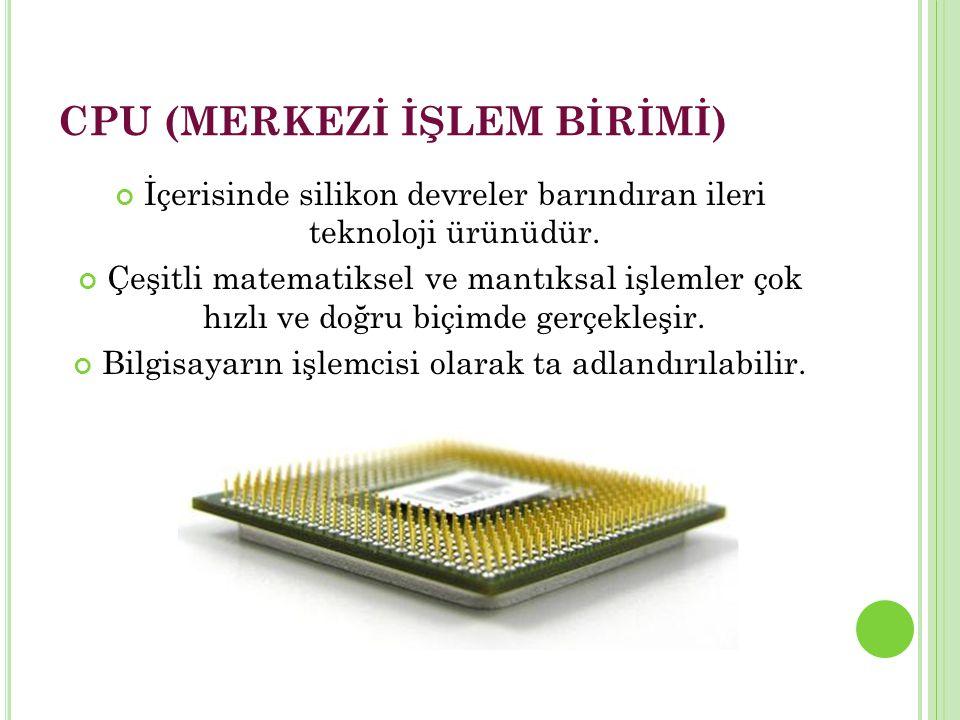 CPU (MERKEZİ İŞLEM BİRİMİ) İçerisinde silikon devreler barındıran ileri teknoloji ürünüdür.