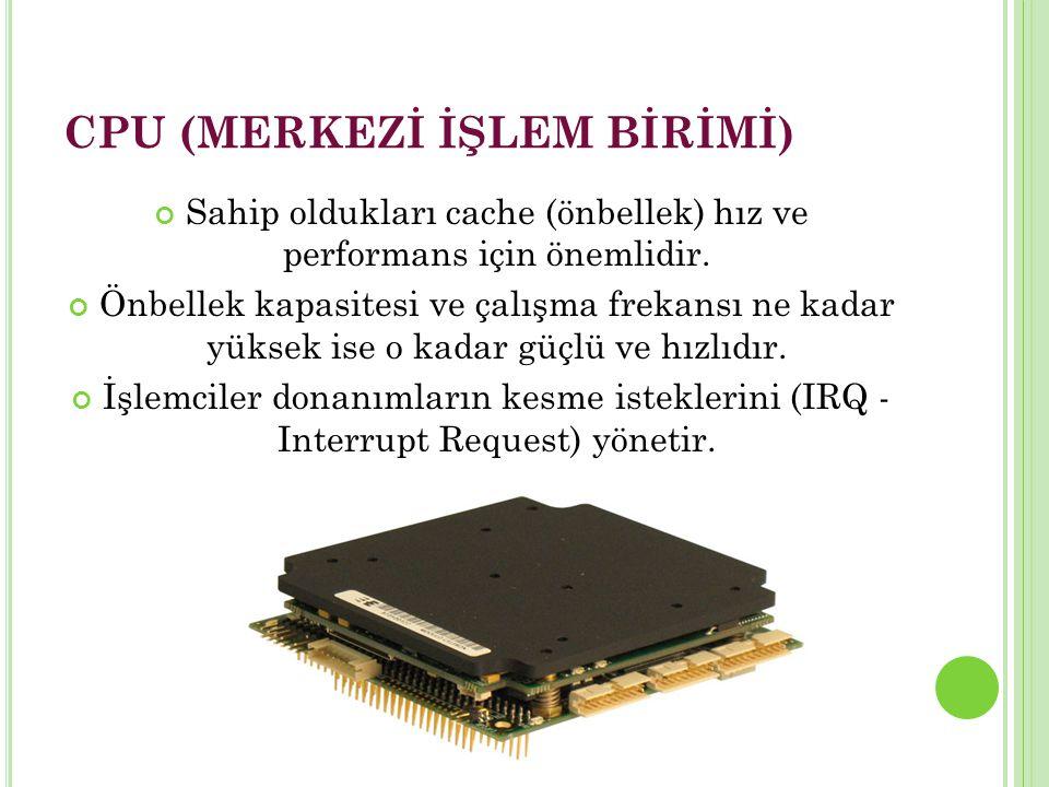 CPU (MERKEZİ İŞLEM BİRİMİ) Sahip oldukları cache (önbellek) hız ve performans için önemlidir.