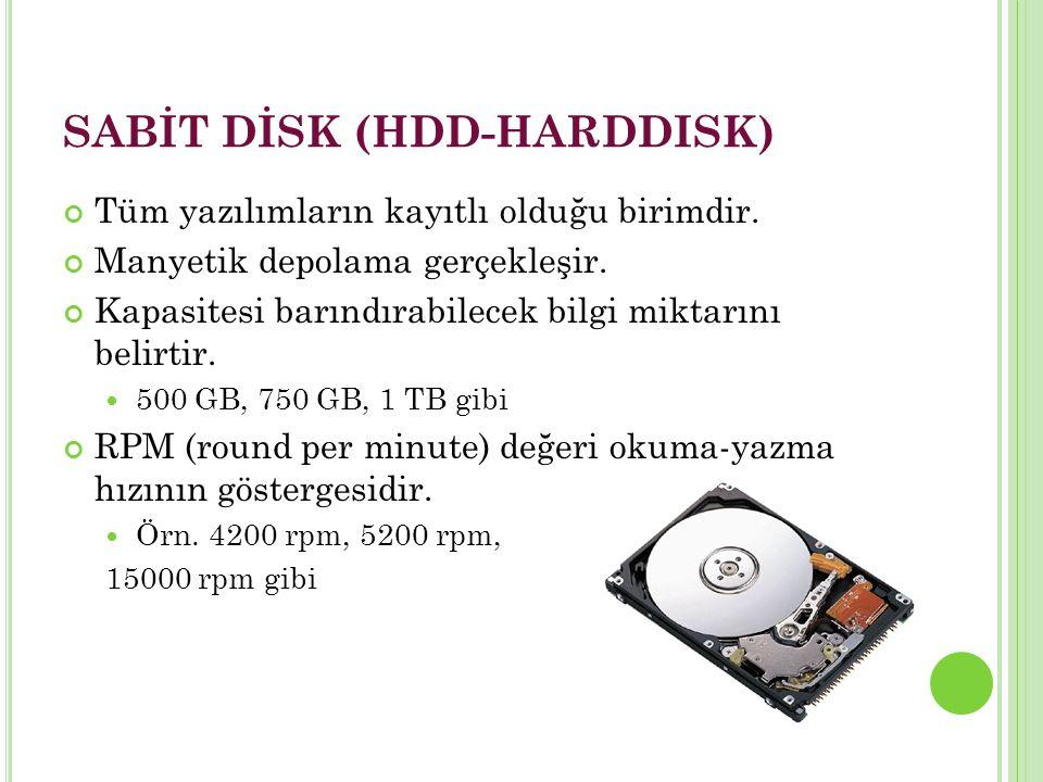 SABİT DİSK (HDD-HARDDISK) Tüm yazılımların kayıtlı olduğu birimdir.