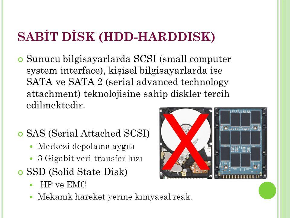 SABİT DİSK (HDD-HARDDISK) Sunucu bilgisayarlarda SCSI (small computer system interface), kişisel bilgisayarlarda ise SATA ve SATA 2 (serial advanced technology attachment) teknolojisine sahip diskler tercih edilmektedir.