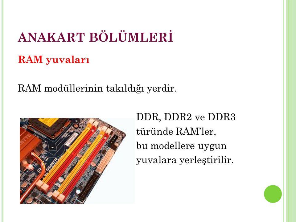 ANAKART BÖLÜMLERİ RAM yuvaları RAM modüllerinin takıldığı yerdir.