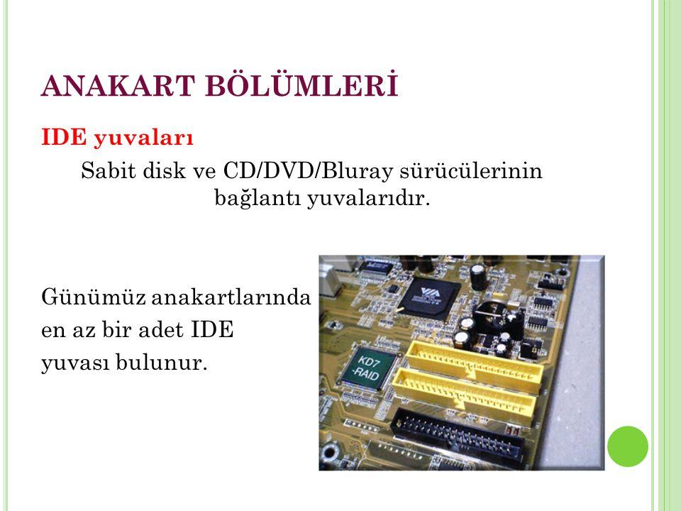 ANAKART BÖLÜMLERİ IDE yuvaları Sabit disk ve CD/DVD/Bluray sürücülerinin bağlantı yuvalarıdır.