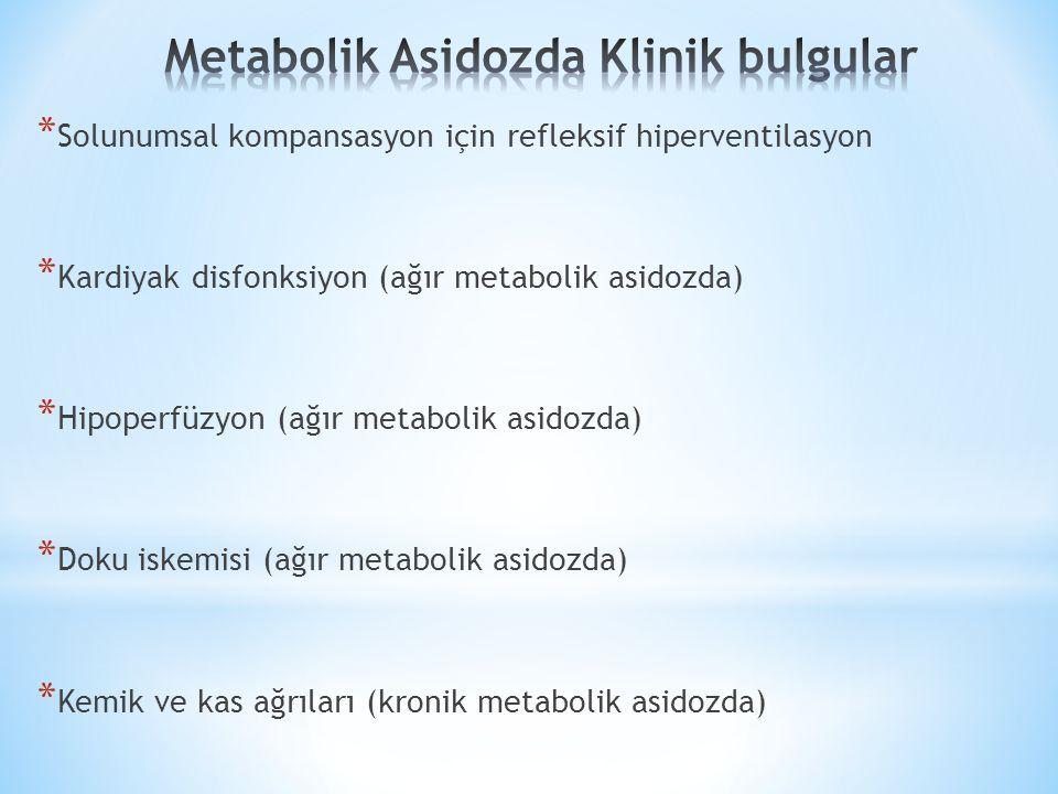 * Solunumsal kompansasyon için refleksif hiperventilasyon * Kardiyak disfonksiyon (ağır metabolik asidozda) * Hipoperfüzyon (ağır metabolik asidozda) * Doku iskemisi (ağır metabolik asidozda) * Kemik ve kas ağrıları (kronik metabolik asidozda)