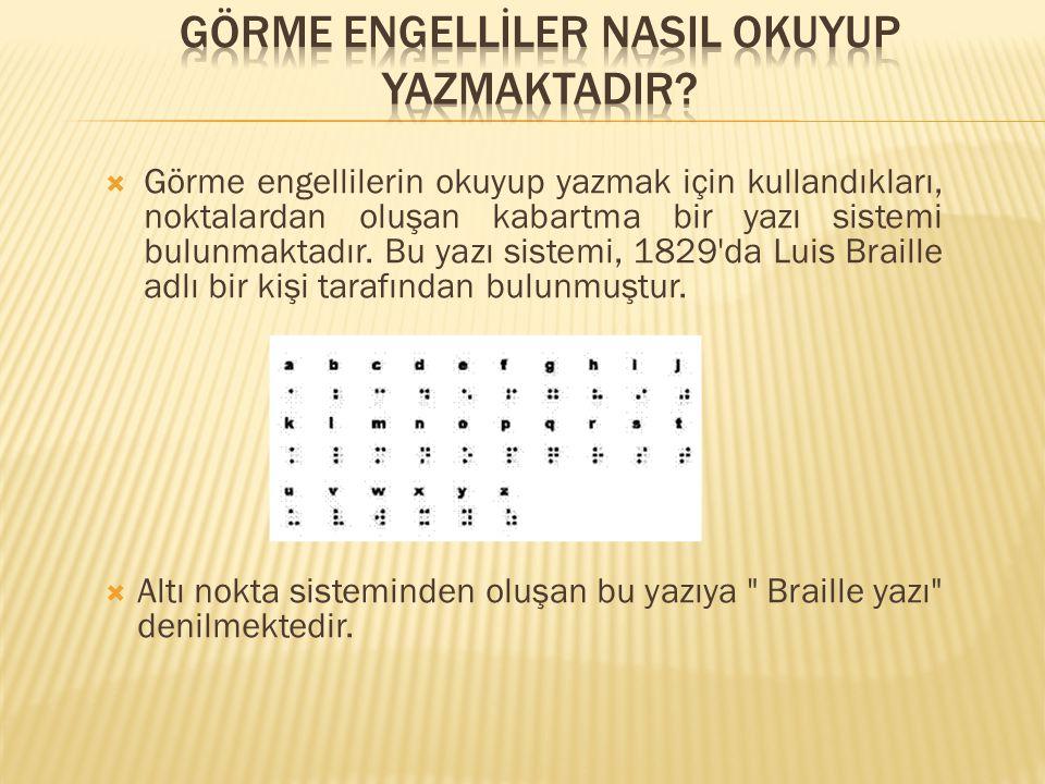  Görme engellilerin okuyup yazmak için kullandıkları, noktalardan oluşan kabartma bir yazı sistemi bulunmaktadır.