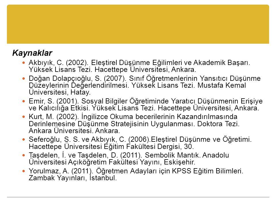 Kaynaklar Akbıyık, C. (2002). Eleştirel Düşünme Eğilimleri ve Akademik Başarı. Yüksek Lisans Tezi. Hacettepe Üniversitesi, Ankara. Doğan Dolapçıoğlu,
