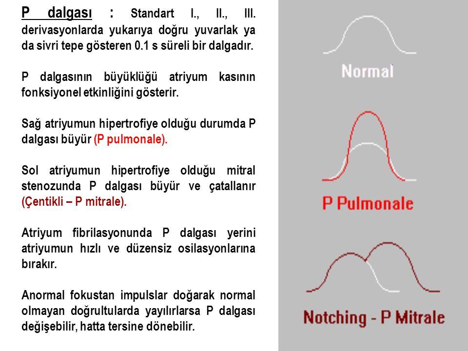 P dalgası : Standart I., II., III. derivasyonlarda yukarıya doğru yuvarlak ya da sivri tepe gösteren 0.1 s süreli bir dalgadır. P dalgasının büyüklüğü