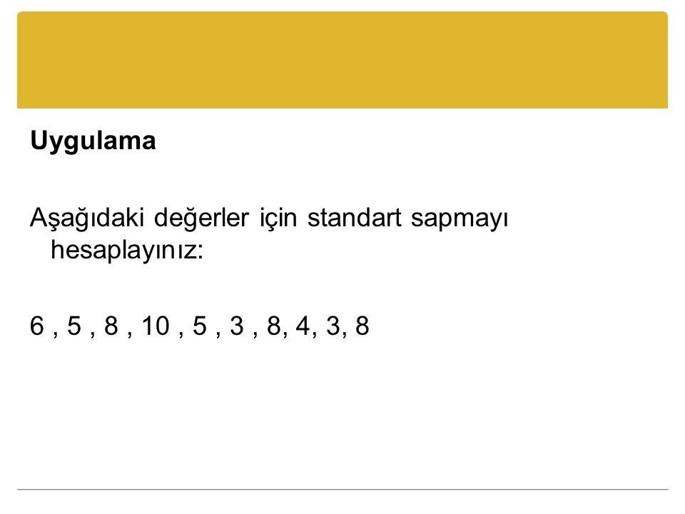 Uygulama Aşağıdaki değerler için standart sapmayı hesaplayınız: 6, 5, 8, 10, 5, 3, 8, 4, 3, 8