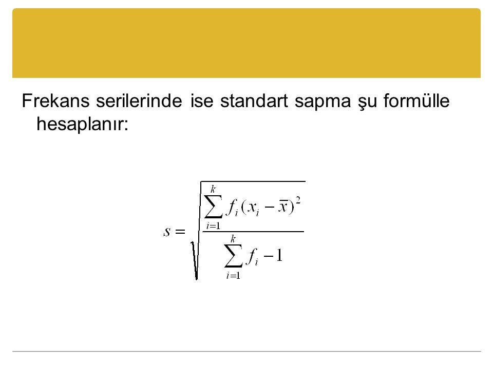 Frekans serilerinde ise standart sapma şu formülle hesaplanır: