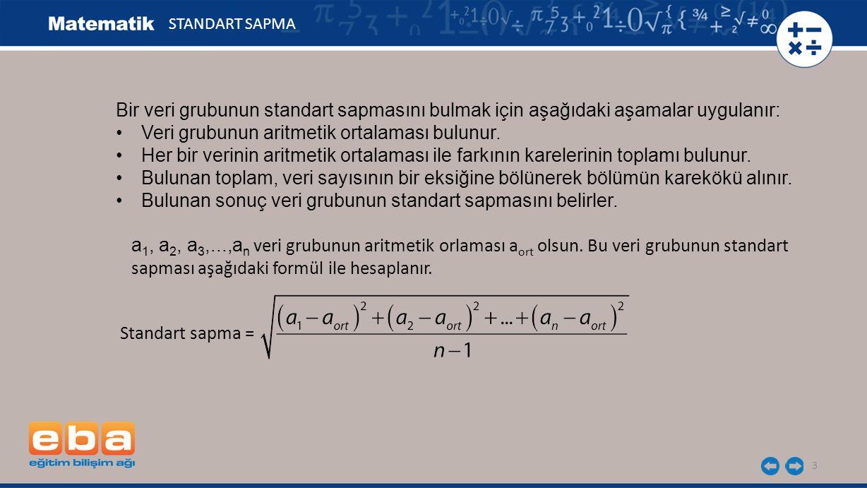 3 STANDART SAPMA Bir veri grubunun standart sapmasını bulmak için aşağıdaki aşamalar uygulanır: Veri grubunun aritmetik ortalaması bulunur.