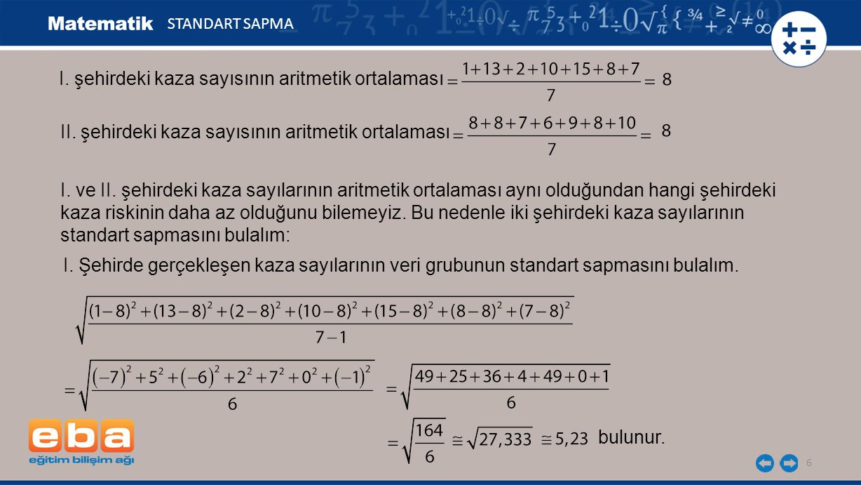 6 STANDART SAPMA I.şehirdeki kaza sayısının aritmetik ortalaması II.