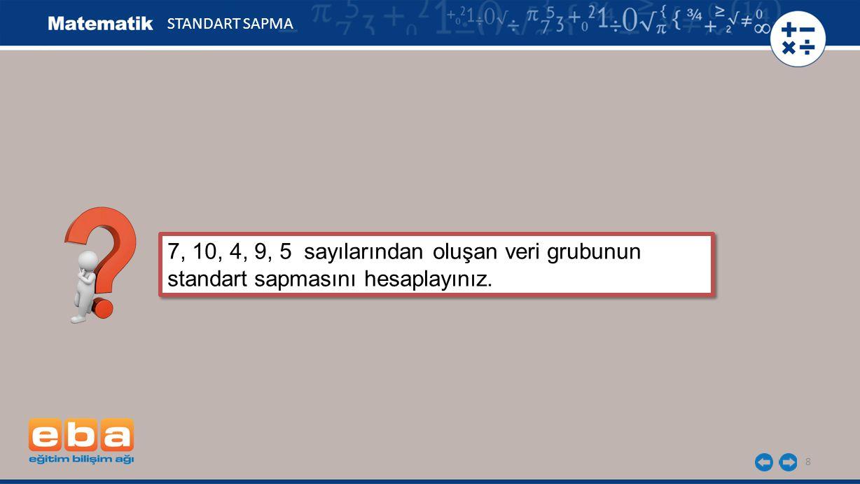 8 7, 10, 4, 9, 5 sayılarından oluşan veri grubunun standart sapmasını hesaplayınız.