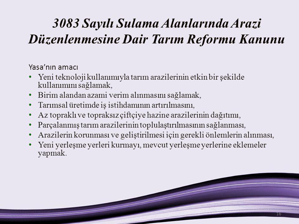 3083 Sayılı Sulama Alanlarında Arazi Düzenlenmesine Dair Tarım Reformu Kanunu Yasa'nın amacı Yeni teknoloji kullanımıyla tarım arazilerinin etkin bir