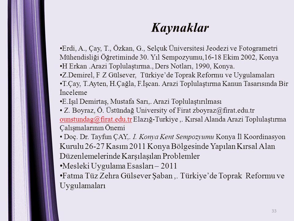 33 Kaynaklar Erdi, A., Çay, T., Özkan, G., Selçuk Üniversitesi Jeodezi ve Fotogrametri Mühendisliği Öğretiminde 30. Yıl Sempozyumu,16-18 Ekim 2002, Ko