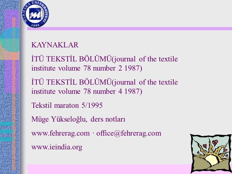 KAYNAKLAR İTÜ TEKSTİL BÖLÜMÜ(journal of the textile institute volume 78 number 2 1987) İTÜ TEKSTİL BÖLÜMÜ(journal of the textile institute volume 78 number 4 1987) Tekstil maraton 5/1995 Müge Yükseloğlu, ders notları www.fehrerag.com · office@fehrerag.com www.ieindia.org