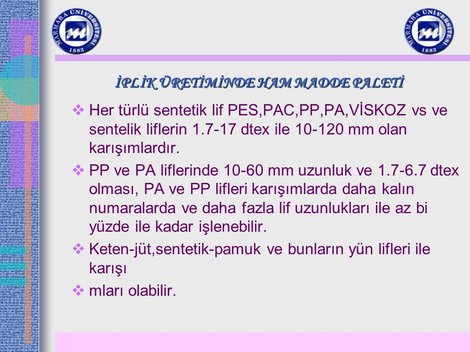 İPLİK ÜRETİMİNDE HAM MADDE PALETİ  Her türlü sentetik lif PES,PAC,PP,PA,VİSKOZ vs ve sentelik liflerin 1.7-17 dtex ile 10-120 mm olan karışımlardır.