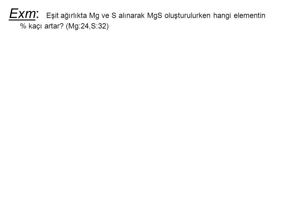 Exm: Eşit ağırlıkta Mg ve S alınarak MgS oluşturulurken hangi elementin % kaçı artar? (Mg:24,S:32)