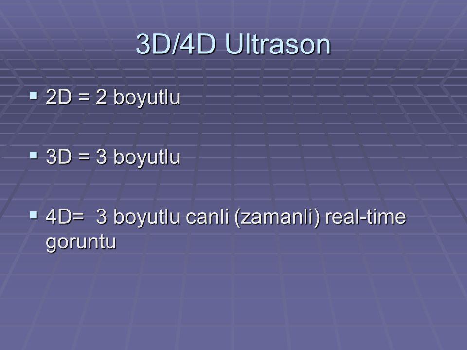 4D Ultrason  2D ultrason gebelik tetkikinde kullanilan belki de en onemli metottur  3D/4D ultrasonun yayginlasmasi, gebelik takibinde gerekli olup olmadiginin tartismasini yaratmistir  3D/4D ultrason, bilhassa 2D ile yapilan tetkikte tespit edilmis bazi anomalilerin daha iyi analiz edilmesinde faydali oldugu gorulmustur  Fetal vucutta protruzyon yapan anomalilerin tetkikinde onemlidir- noral tup defekti, omfalosel, gastroskisis  Cardiac  American Institute of Ultrasound in medicine.