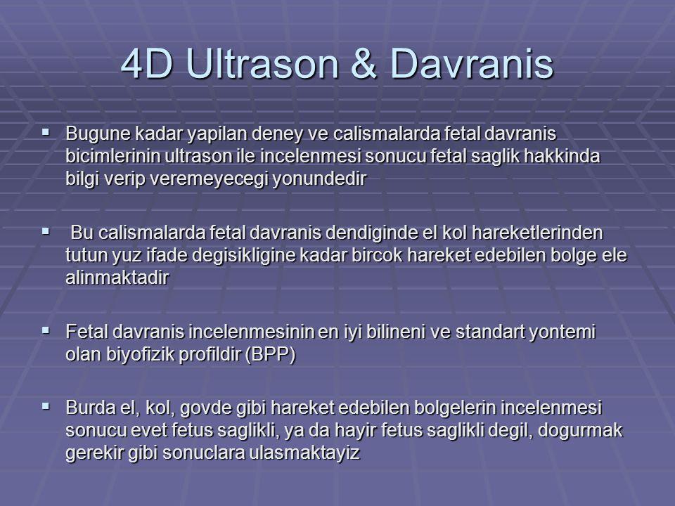 4D Ultrason & Davranis  Bugune kadar yapilan deney ve calismalarda fetal davranis bicimlerinin ultrason ile incelenmesi sonucu fetal saglik hakkinda