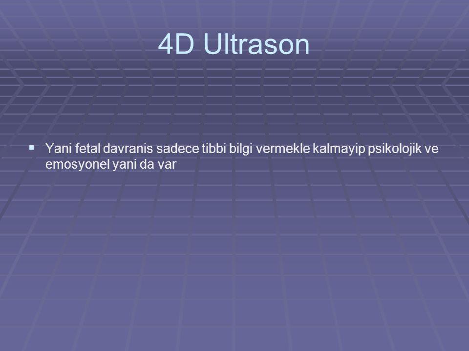 4D Ultrason   Yani fetal davranis sadece tibbi bilgi vermekle kalmayip psikolojik ve emosyonel yani da var