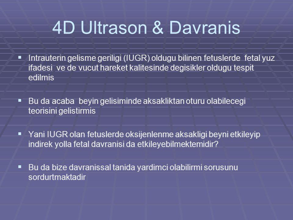 4D Ultrason & Davranis   Intrauterin gelisme geriligi (IUGR) oldugu bilinen fetuslerde fetal yuz ifadesi ve de vucut hareket kalitesinde degisikler