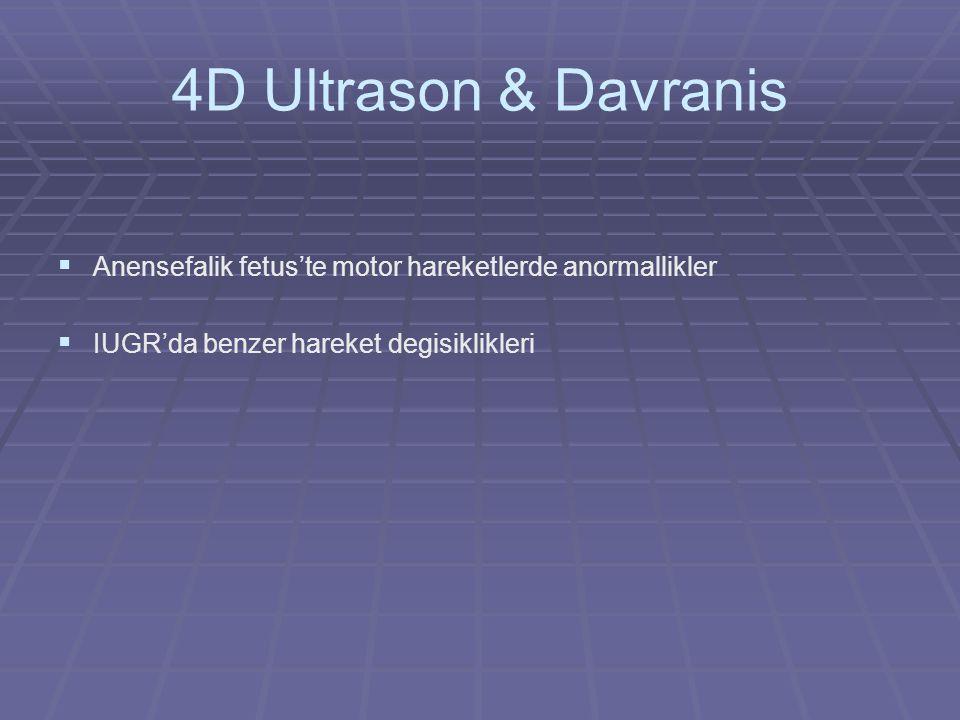 4D Ultrason & Davranis   Anensefalik fetus'te motor hareketlerde anormallikler   IUGR'da benzer hareket degisiklikleri