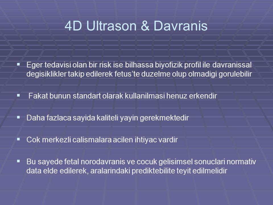4D Ultrason & Davranis   Eger tedavisi olan bir risk ise bilhassa biyofizik profil ile davranissal degisiklikler takip edilerek fetus'te duzelme olu