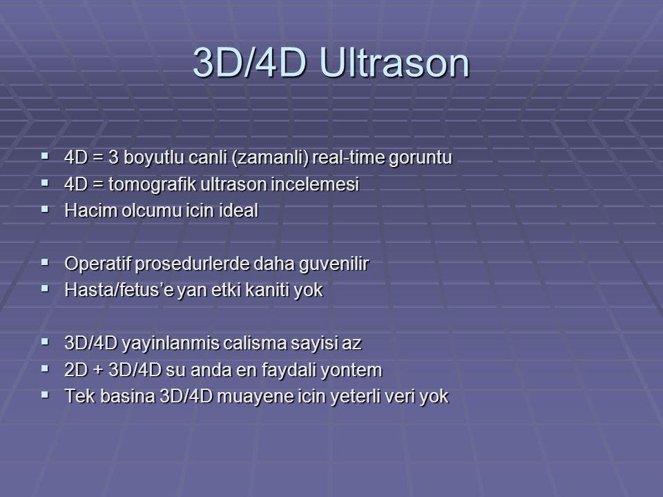 3D/4D Ultrason  4D = 3 boyutlu canli (zamanli) real-time goruntu  4D = tomografik ultrason incelemesi  Hacim olcumu icin ideal  Operatif prosedurl