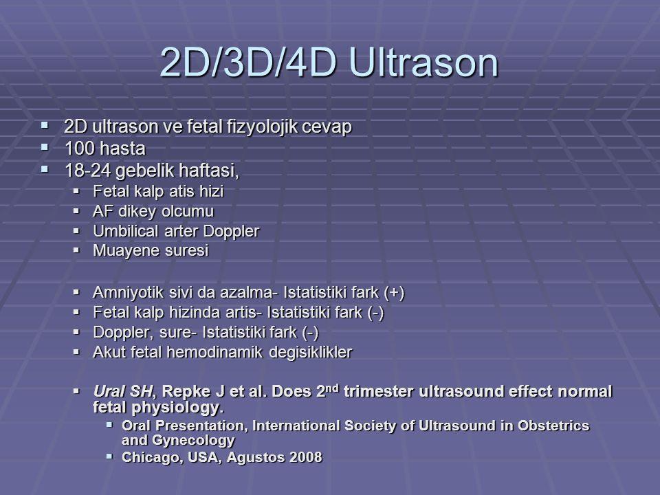 2D/3D/4D Ultrason  2D ultrason ve fetal fizyolojik cevap  100 hasta  18-24 gebelik haftasi,  Fetal kalp atis hizi  AF dikey olcumu  Umbilical ar