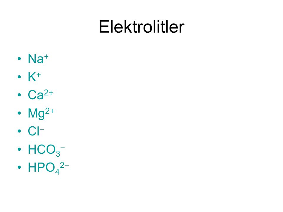 Elektrolitler Na + K + Ca 2+ Mg 2+ Cl  HCO 3  HPO 4 2 