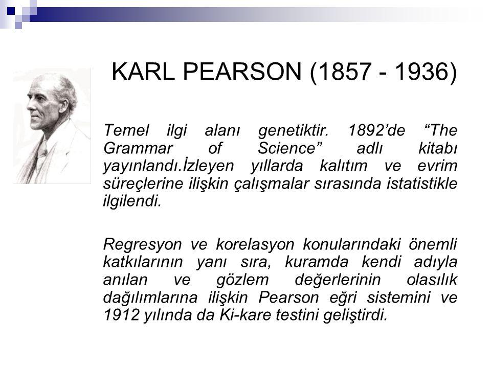 """KARL PEARSON (1857 - 1936) Temel ilgi alanı genetiktir. 1892'de """"The Grammar of Science"""" adlı kitabı yayınlandı.İzleyen yıllarda kalıtım ve evrim süre"""