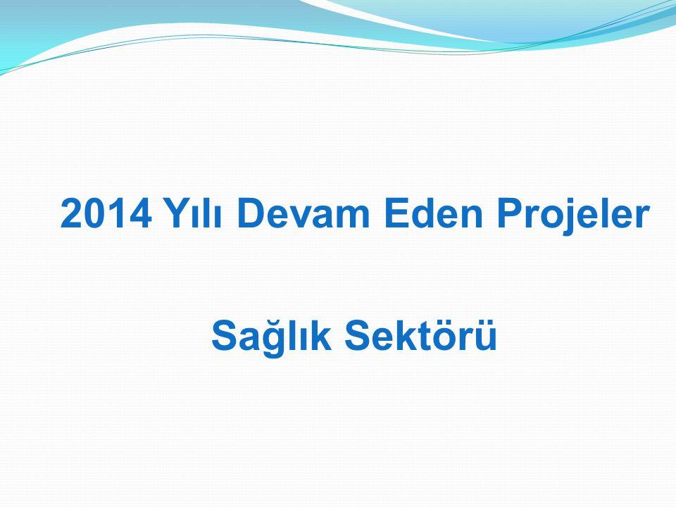 2014 Yılı Devam Eden Projeler Sağlık Sektörü