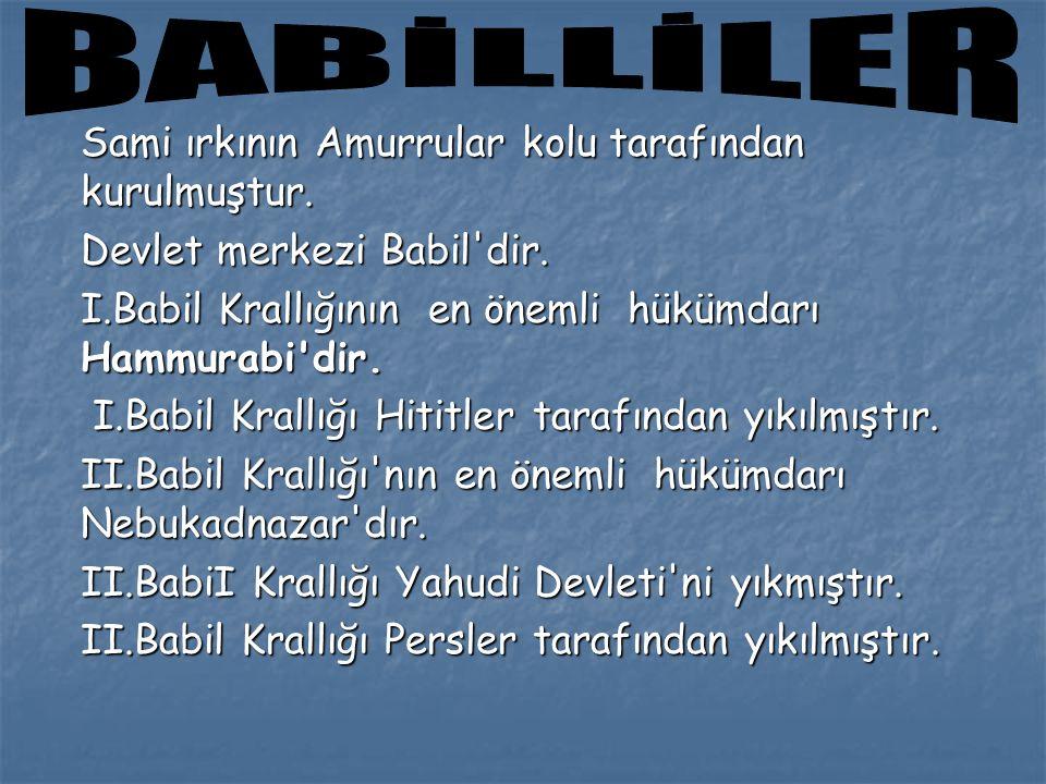 Sami ırkının Amurrular kolu tarafından kurulmuştur. Devlet merkezi Babil'dir. I.Babil Krallığının en önemli hükümdarı Hammurabi'dir. I.Babil Krallığı