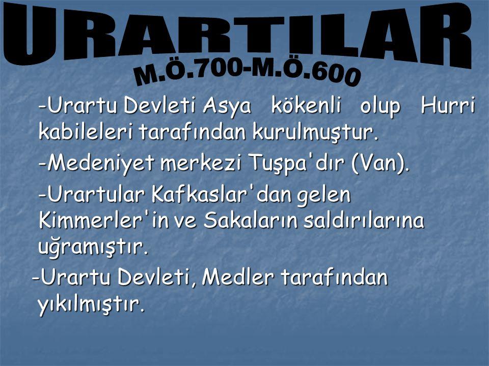 -Urartu Devleti Asya kökenli olup Hurri kabileleri tarafından kurulmuştur.
